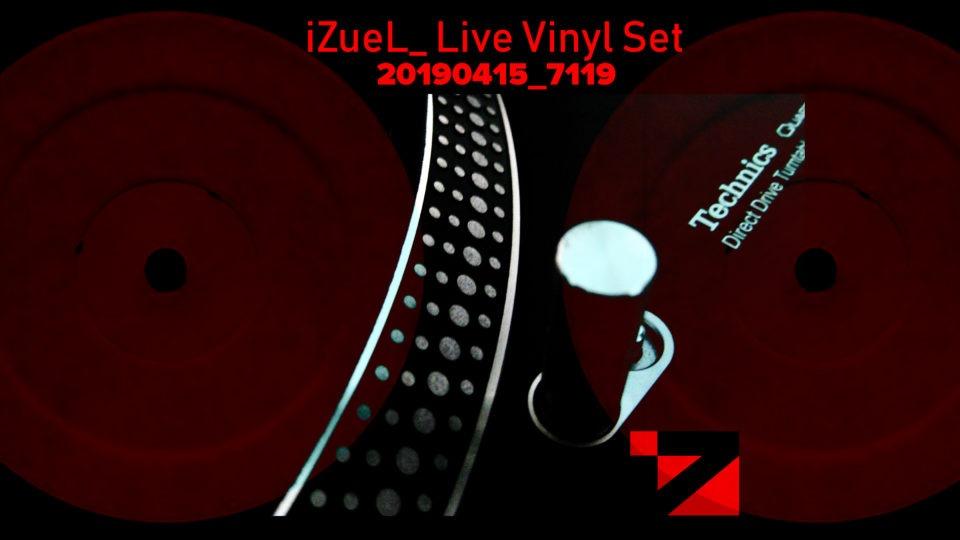 iZueL_ Live Vinyl Set – 20190415_7119 🔊