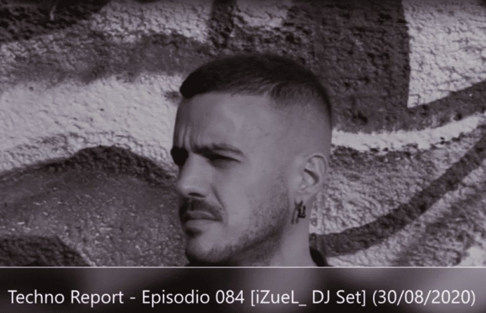 Techno Report – Episodio 084 [iZueL_ DJ Set] (30/08/2020)