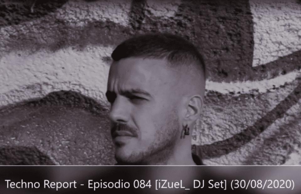 Techno Report – Episodio 084 [iZueL_ DJ Set] (30/08/2020)