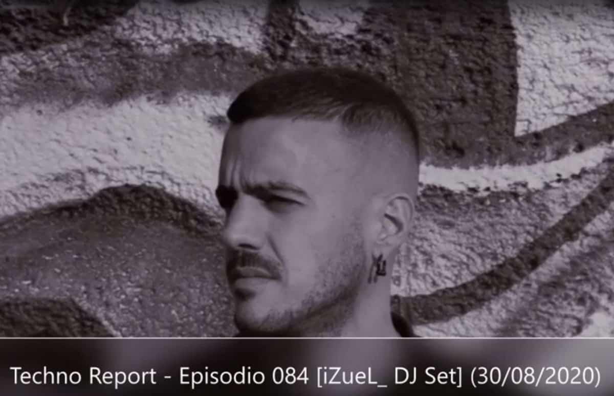 Techno Report - Episodio 084 [iZueL_ DJ Set] (30/08/2020)